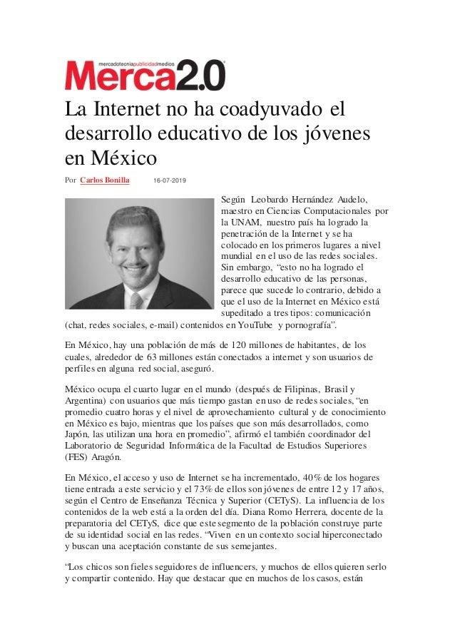 La Internet no ha coadyuvado el desarrollo educativo de los jóvenes en México Por Carlos Bonilla 16-07-2019 Según Leobardo...