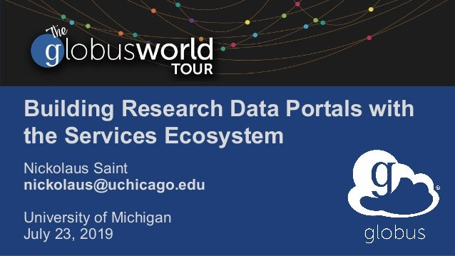 Building Research Data Portals with the Services Ecosystem Nickolaus Saint nickolaus@uchicago.edu University of Michigan J...