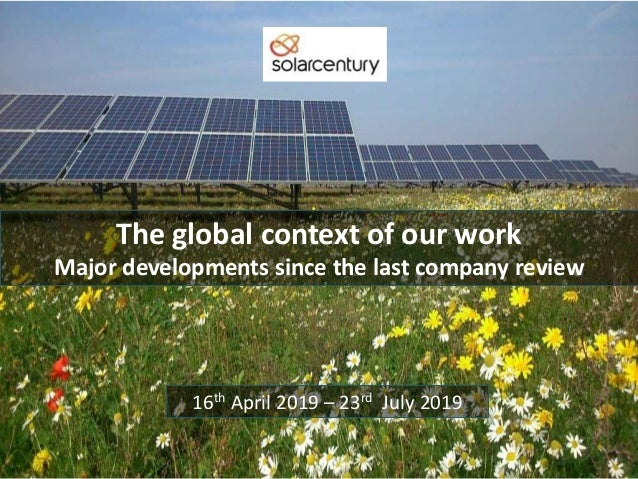The global context of our work Major developments since the last company review 16th April 2019 – 23rd July 2019
