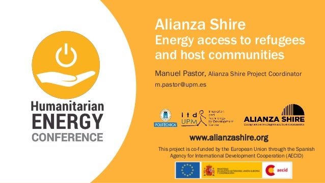 Alianza Shire Energy access to refugees and host communities Manuel Pastor, Alianza Shire Project Coordinator m.pastor@upm...