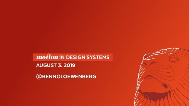 motion IN DESIGN SYSTEMS AUGUST 3. 2019 @BENNOLOEWENBERG
