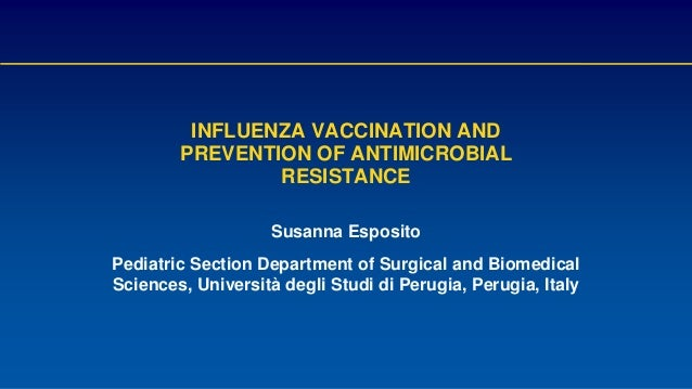 INFLUENZA VACCINATION AND PREVENTION OF ANTIMICROBIAL RESISTANCE Susanna Esposito Pediatric Section Department of Surgical...