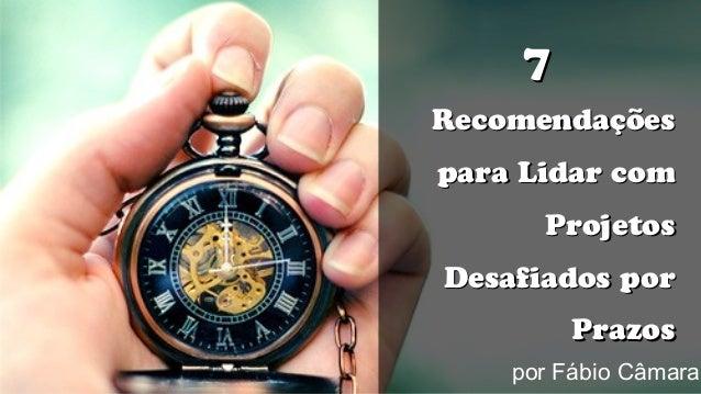 77 RecomendaçõesRecomendações para Lidar compara Lidar com ProjetosProjetos Desafiados porDesafiados por PrazosPrazos por ...