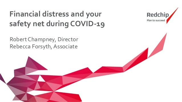 Financial distress and your safety net during COVID-19 Robert Champney, Director Rebecca Forsyth, Associate