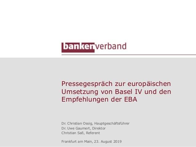 Pressegespräch zur europäischen Umsetzung von Basel IV und den Empfehlungen der EBA Dr. Christian Ossig, Hauptgeschäftsfüh...