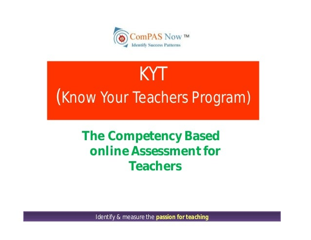 Identify & measure the passion for teaching The Competency Based online Assessment for Teachers KYT (Know Your Teachers Pr...