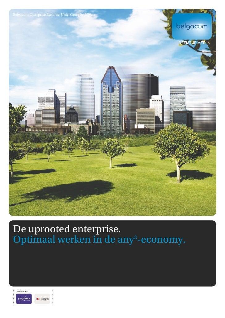 Belgacom Enterprise Business Unit | Grote bedrijven     De uprooted enterprise. Optimaal werken in de any3-economy.