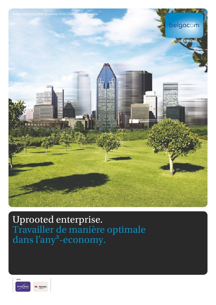 Belgacom Enterprise Business Unit | Grandes entreprises     Uprooted enterprise. Travailler de manière optimale dans l'any...