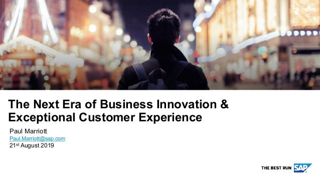Public Paul Marriott Paul.Marriott@sap.com 21st August 2019 The Next Era of Business Innovation & Exceptional Customer Exp...