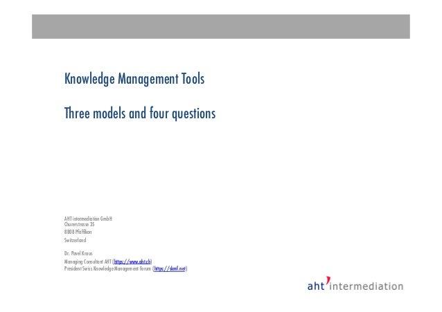 Knowledge Management Tools Three models and four questions AHT intermediation GmbH Churerstrasse 35 8808 Pfäffikon Switzerl...