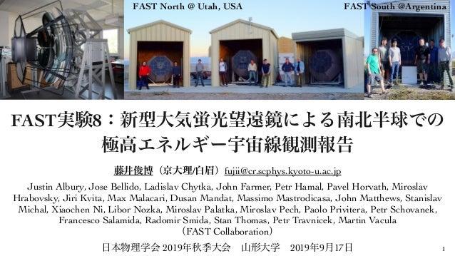FAST 8 1 / fujii@cr.scphys.kyoto-u.ac.jp Justin Albury, Jose Bellido, Ladislav Chytka, John Farmer, Petr Hamal, Pavel Horv...