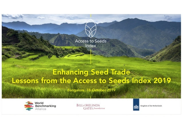 Enhancing Seed Trade Lessons from the Access to Seeds Index 2019 Bangalore, 18 October 2019