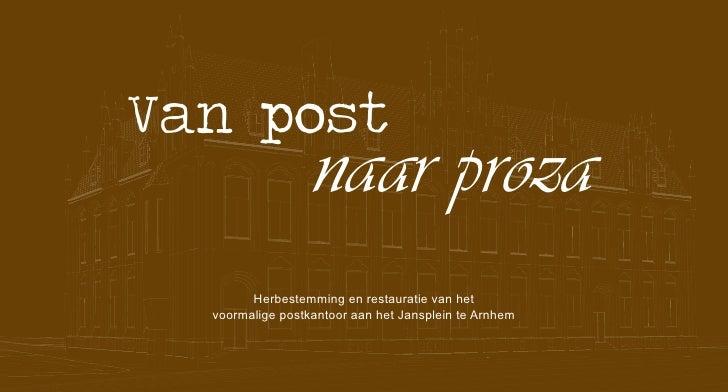 Van post                  naar proza        Herbestemming en restauratie van het  voormalige postkantoor aan het Jansplein...