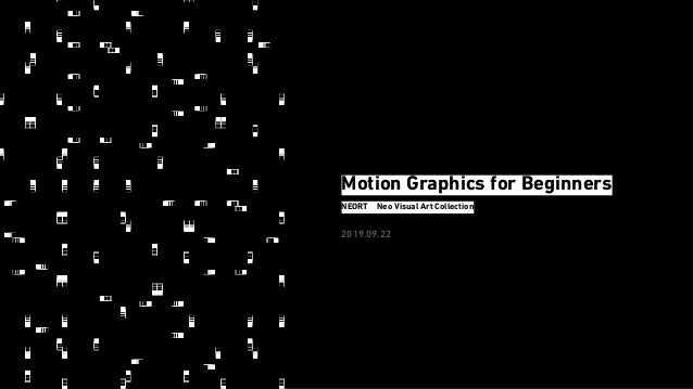 Motion Graphics for Beginners 2019.09.22 NEORT:Neo Visual Art Collection