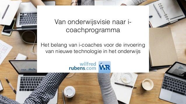 Van onderwijsvisie naar i- coachprogramma Het belang van i-coaches voor de invoering van nieuwe technologie in het onderwi...