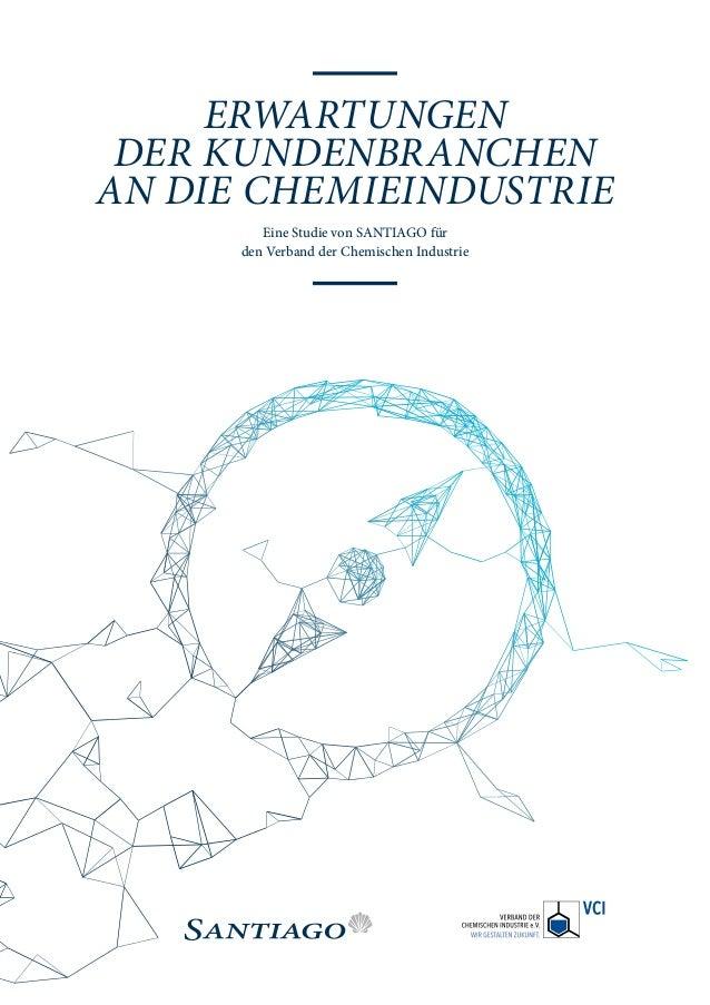 ERWARTUNGEN DERKUNDENBRANCHEN AN DIE CHEMIEINDUSTRIE Eine Studie von SANTIAGO für den Verband der Chemischen Industrie