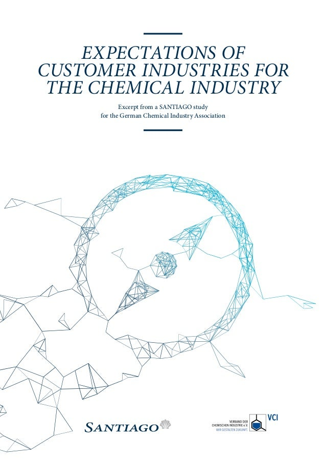 EXPECTATIONS OF CUSTOMER INDUSTRIES FOR THE CHEMICAL INDUSTRY Excerpt from a SANTIAGO study for the German Chemical Indust...