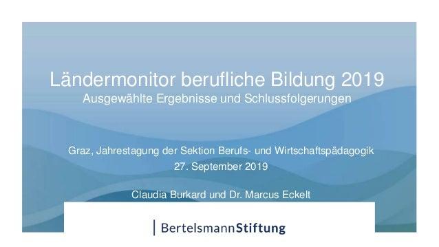 Ländermonitor berufliche Bildung 2019 Ausgewählte Ergebnisse und Schlussfolgerungen Graz, Jahrestagung der Sektion Berufs-...