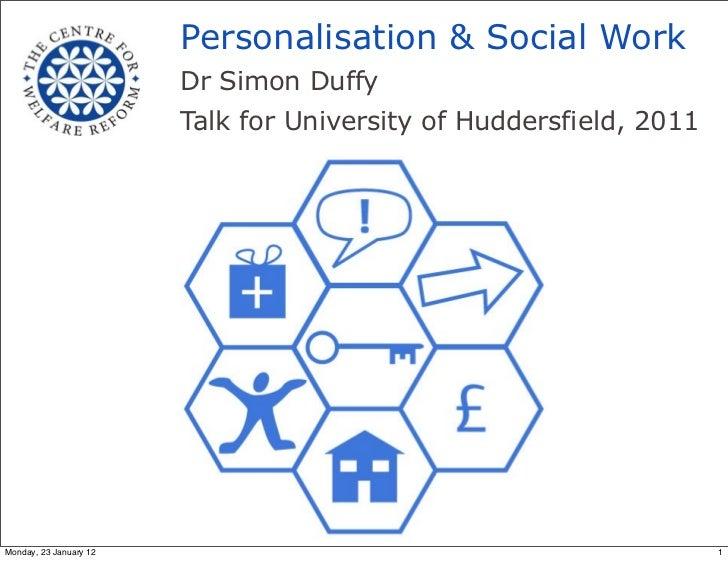 Personalisation & Social Work                        Dr Simon Duffy                        Talk for University of Huddersf...