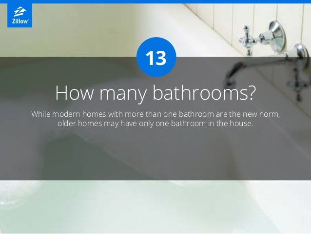 How many bathrooms? While modern homes with more than one bathroom are the new norm, older homes may have only one bathroo...