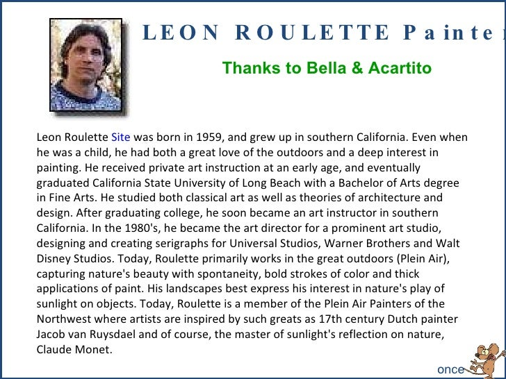 Leon Roulette  Site  was born in 1959, and grew up in southern California. Even when he was a child, he had both a great l...