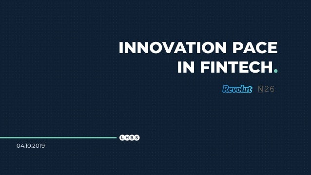 INNOVATION PACE IN FINTECH. 04.10.2019