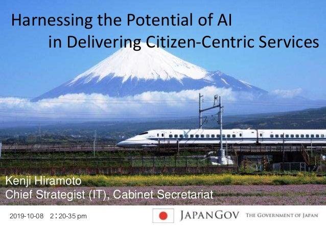 2019-10-08 2:20-35 pm 0 Harnessing the Potential of AI in Delivering Citizen-Centric Services Kenji Hiramoto Chief Strateg...