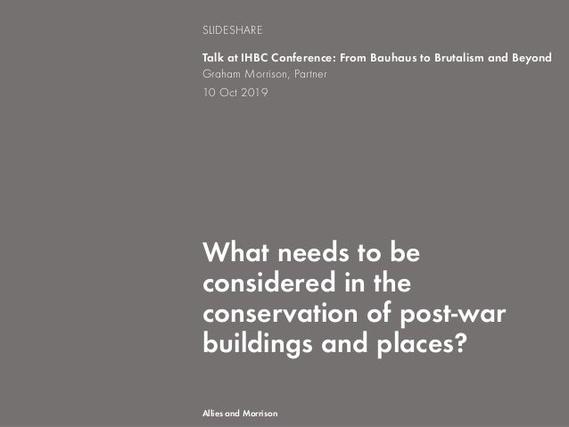What needs to be considered in the conservation of post-war buildings and places? Talk at IHBC Conference: From Bauhaus to...