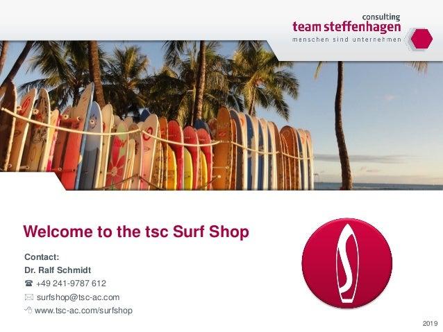Welcome to the tsc Surf Shop 2019 Contact: Dr. Ralf Schmidt  +49 241-9787 612  surfshop@tsc-ac.com  www.tsc-ac.com/surf...