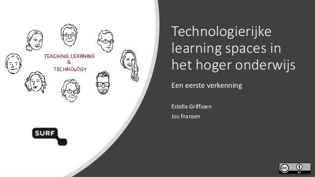 Technologierijke learning spaces in het hoger onderwijs Een eerste verkenning Estella Griffioen Jos Fransen