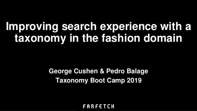 Improving search experience with a taxonomy in the fashion domain George Cushen & Pedro Balage Taxonomy Boot Camp 2019