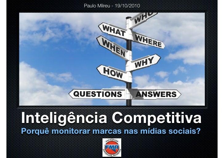 Paulo Milreu - 19/10/2010     Inteligência Competitiva Porquê monitorar marcas nas mídias sociais?