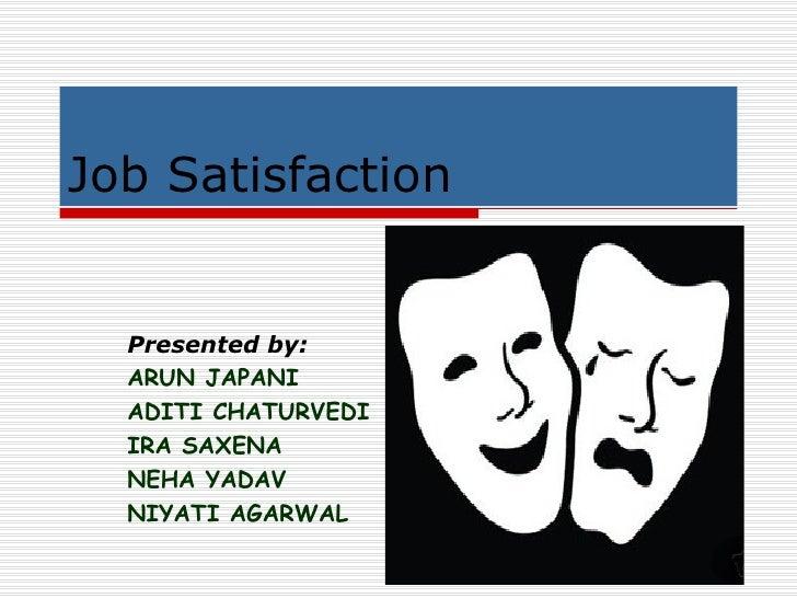 Job Satisfaction  Presented by: ARUN JAPANI ADITI CHATURVEDI IRA SAXENA NEHA YADAV NIYATI AGARWAL