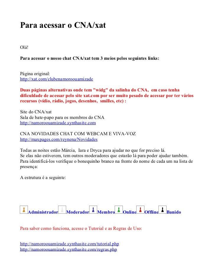 Para acessar o CNA/xat  Olá!  Para acessar o nosso chat CNA/xat tem 3 meios pelos seguintes links:   Página original: http...