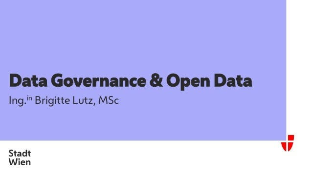 Data Governance & Open Data Ing.in Brigitte Lutz, MSc