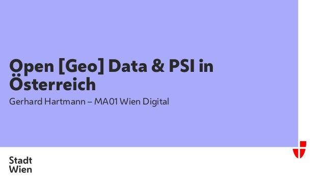 Open [Geo] Data & PSI in Österreich Gerhard Hartmann – MA01 Wien Digital