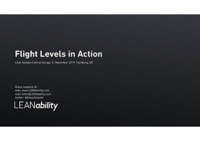 Klaus Leopold, Dr. web: www.LEANability.com mail: hello@LEANability.com twitter: @klausleopold Flight Levels in Action Le...