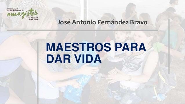 José Antonio Fernández Bravo MAESTROS PARA DAR VIDA
