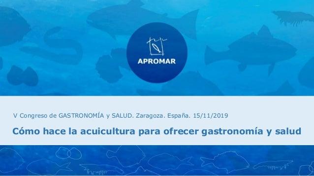 V CONGRESO GASTRONOMÍA Y SALUD. Zaragoza 14-16 noviembre 2019 /19 V Congreso de GASTRONOMÍA y SALUD. Zaragoza. España. 15/...