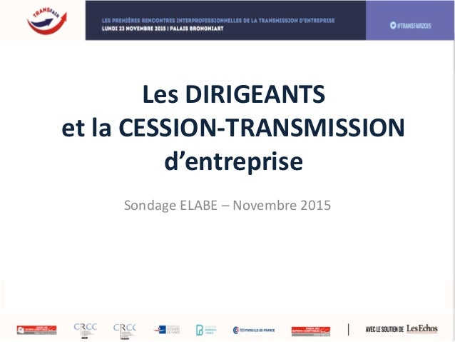 Les DIRIGEANTS et la CESSION-TRANSMISSION d'entreprise Sondage ELABE – Novembre 2015
