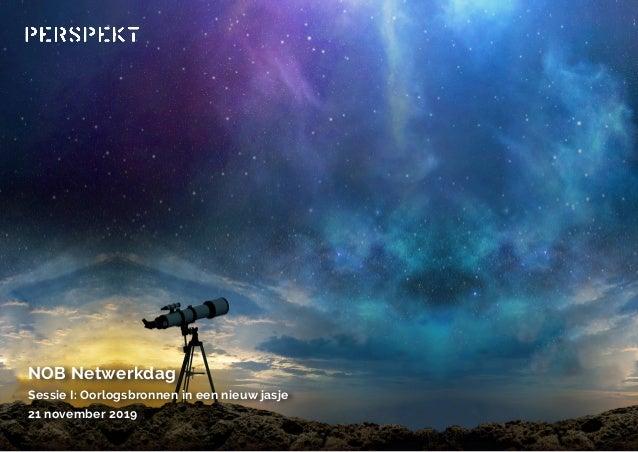 NOB Netwerkdag Sessie I: Oorlogsbronnen in een nieuw jasje 21 november 2019