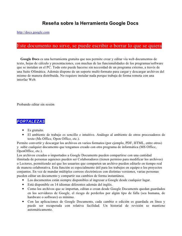 Reseña sobre la Herramienta Google Docs http://docs.google.com   Este documento no sirve, se puede escribir o borrar lo qu...