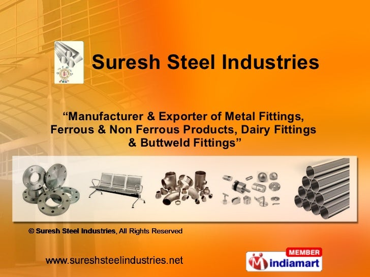 """"""" Manufacturer & Exporter of Metal Fittings,  Ferrous & Non Ferrous Products, Dairy Fittings  & Buttweld Fittings"""" Suresh ..."""