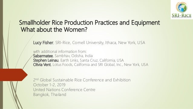 Smallholder Rice Production Practices and Equipment What about the Women? Lucy Fisher, SRI-Rice, Cornell University, Ithac...