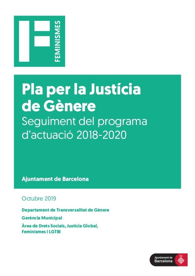 Pla per la Justícia de Gènere Seguiment del programa d'actuació 2018-2020 Departament de Transversalitat de Gènere Gerènci...