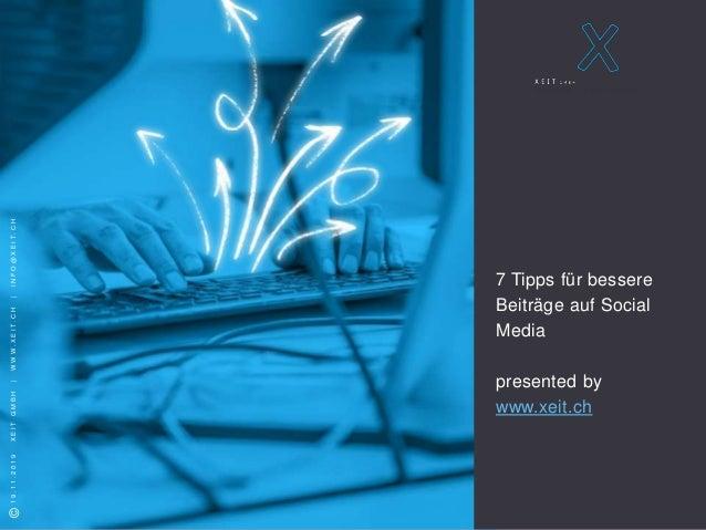 S e i t e 1 �2018XEITGMBH �19.11.2019XEITGMBH|WWW.XEIT.CH|INFO@XEIT.CH 7 Tipps f�r bessere Beitr�ge auf Social Media prese...