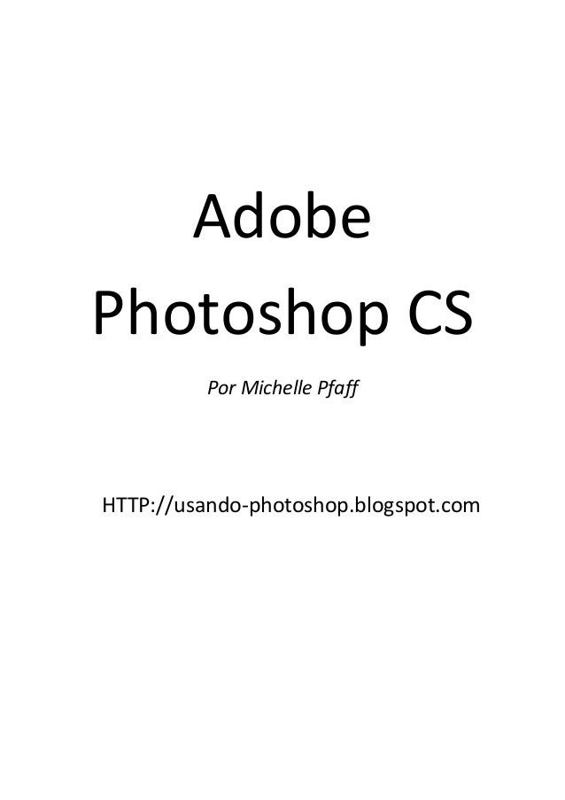 Adobe  Photoshop CS  Por Michelle Pfaff      HTTP://usando‐photoshop.blogspot.com