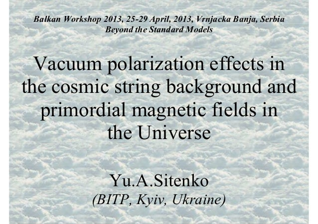 Balkan Workshop 2013, 25-29 April, 2013, Vrnjacka Banja, SerbiaBeyond the Standard ModelsVacuum polarization effects inthe...