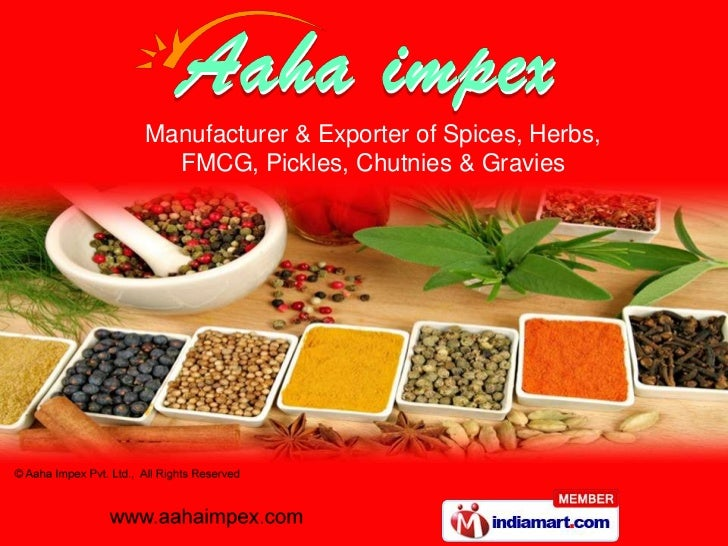 Manufacturer & Exporter of Spices, Herbs,<br />FMCG, Pickles, Chutnies & Gravies<br />