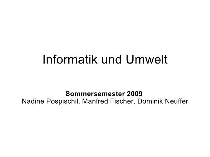 Informatik und Umwelt Sommersemester 2009  Nadine Pospischil, Manfred Fischer, Dominik Neuffer